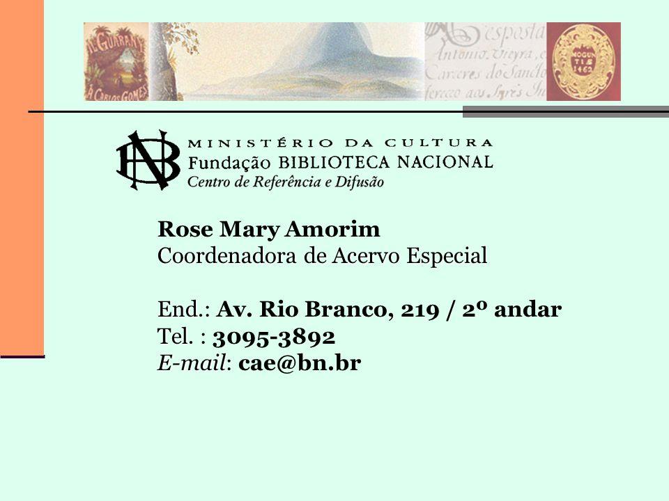 Coordenadora de Acervo Especial Rose Mary Amorim Coordenadora de Acervo Especial End Tel E-mail End.: Av. Rio Branco, 219 / 2º andar Tel. : 3095-3892