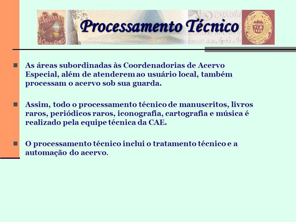 Processamento Técnico As áreas subordinadas às Coordenadorias de Acervo Especial, além de atenderem ao usuário local, também processam o acervo sob su