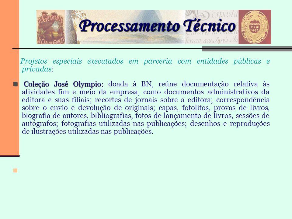Processamento Técnico Projetos especiais executados em parceria com entidades públicas e privadas: Coleção José Olympio: Coleção José Olympio: doada à