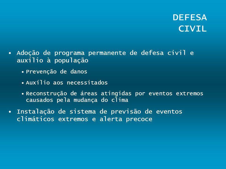 DEFESA CIVIL Adoção de programa permanente de defesa civil e auxílio à população Prevenção de danos Auxílio aos necessitados Reconstrução de áreas ati