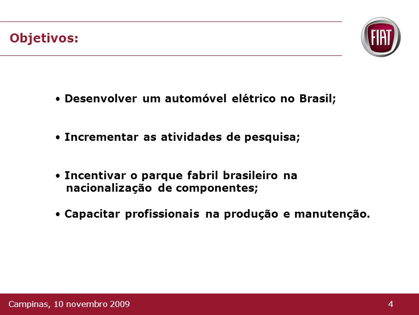 Convênio Pesquisa e Desenvolvimento Gestores: Itaipu KWO Fiat Fornecedor do Kit Elétrico: Mes Dea Engenharia de Instalação: ISVOR (Fiat) Aberto as emp