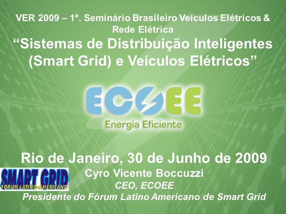 www.ecoee.com.br www.smartgrid.com.br Rio de Janeiro, 30 de Junho de 2009 Cyro Vicente Boccuzzi CEO, ECOEE Presidente do Fórum Latino Americano de Sma