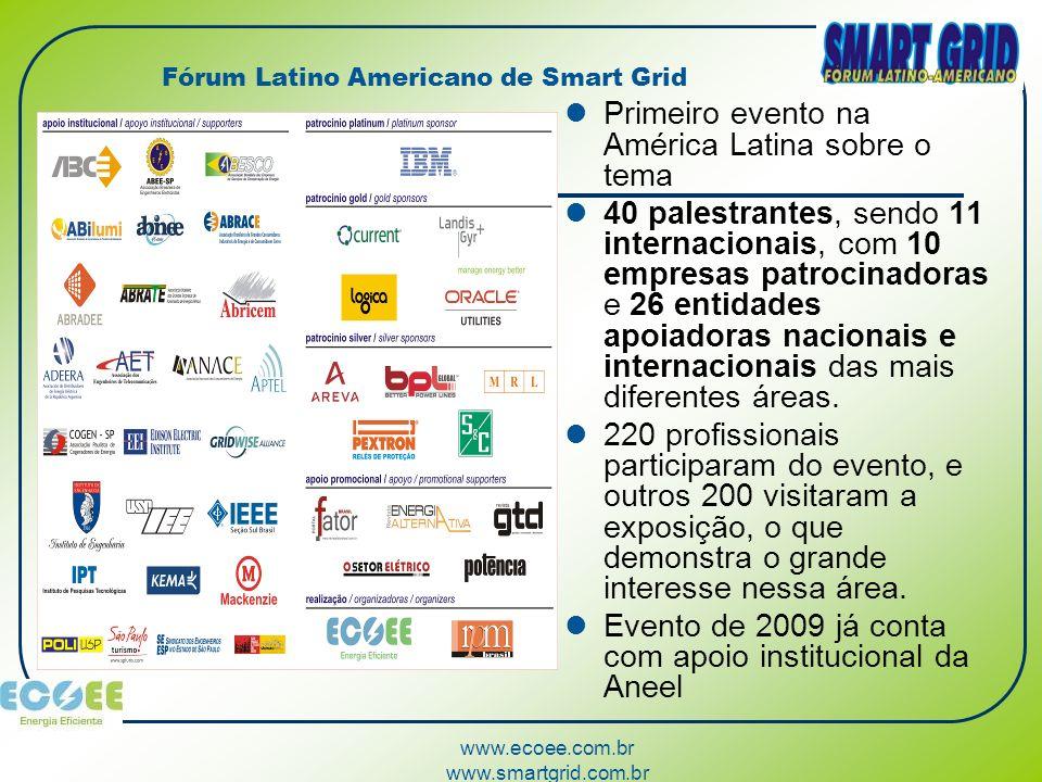 www.ecoee.com.br www.smartgrid.com.br Fórum Latino Americano de Smart Grid Primeiro evento na América Latina sobre o tema 40 palestrantes, sendo 11 in