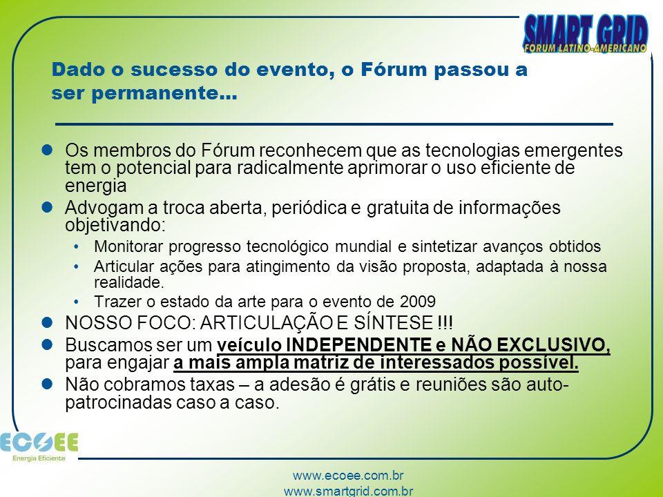 www.ecoee.com.br www.smartgrid.com.br Dado o sucesso do evento, o Fórum passou a ser permanente... Os membros do Fórum reconhecem que as tecnologias e
