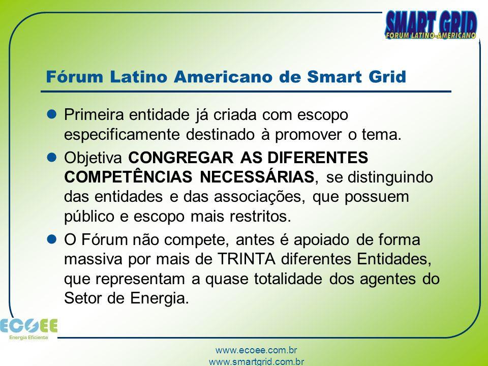 www.ecoee.com.br www.smartgrid.com.br Fórum Latino Americano de Smart Grid Primeira entidade já criada com escopo especificamente destinado à promover