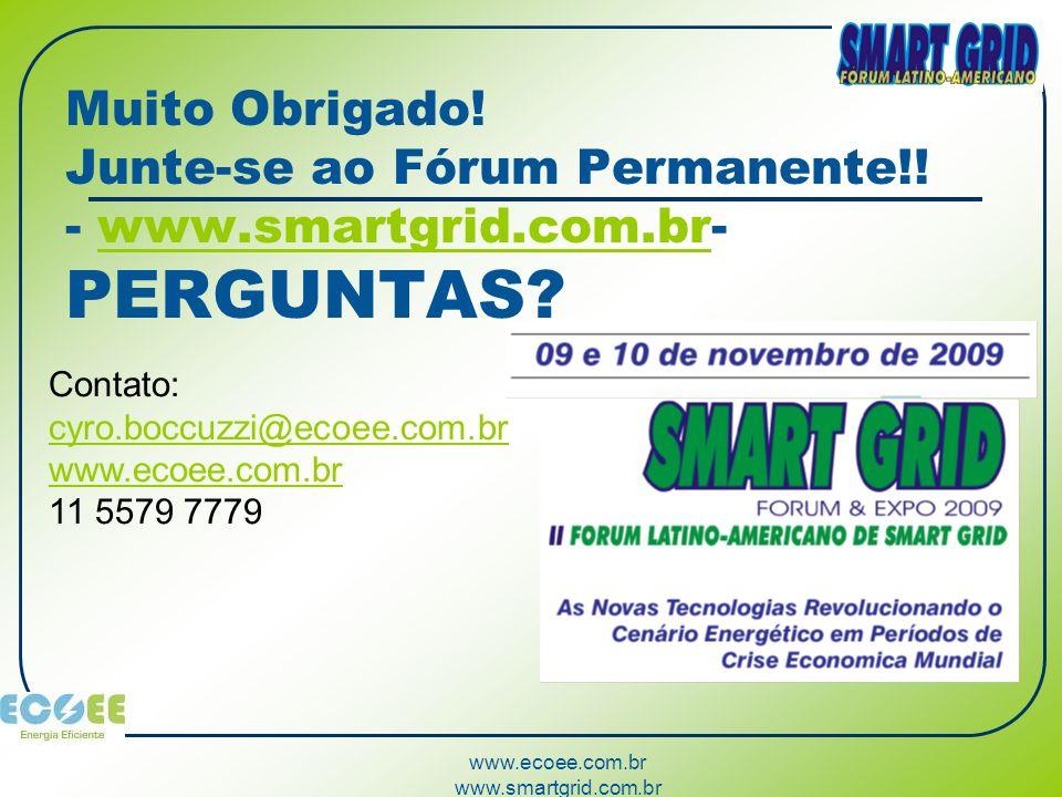 www.ecoee.com.br www.smartgrid.com.br Muito Obrigado! Junte-se ao Fórum Permanente!! - www.smartgrid.com.br- PERGUNTAS?www.smartgrid.com.br Contato: c