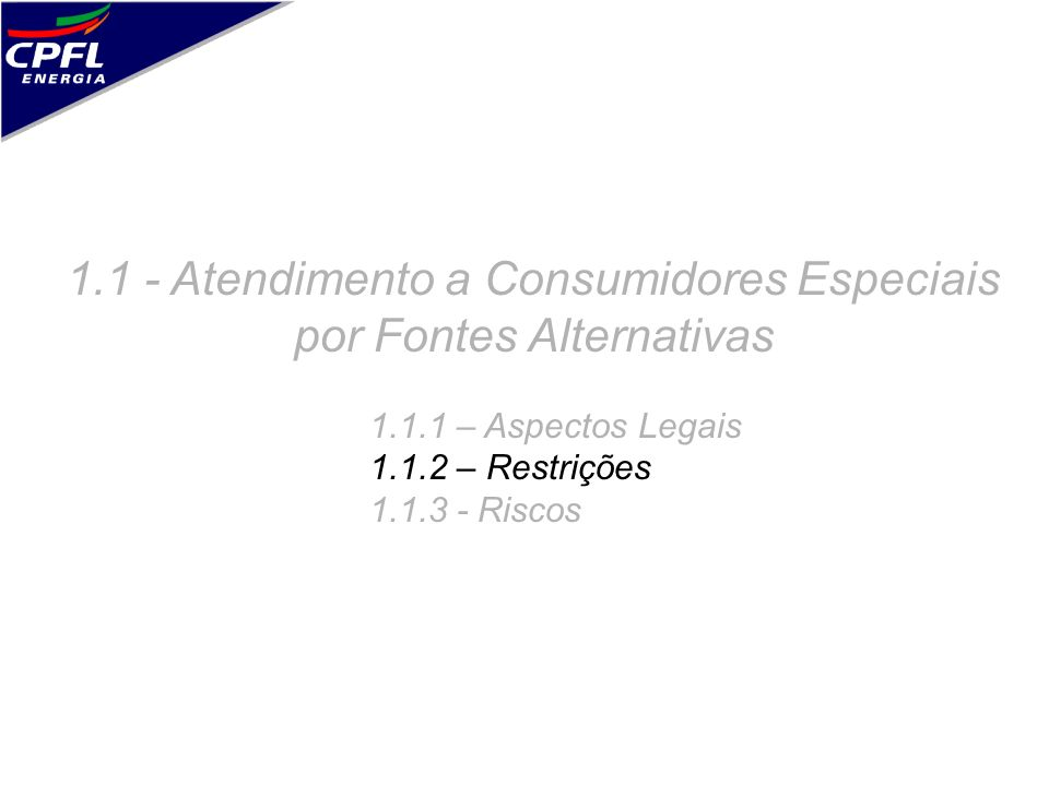 1.1 - Atendimento a Consumidores Especiais por Fontes Alternativas 1.1.1 – Aspectos Legais 1.1.2 – Restrições 1.1.3 - Riscos