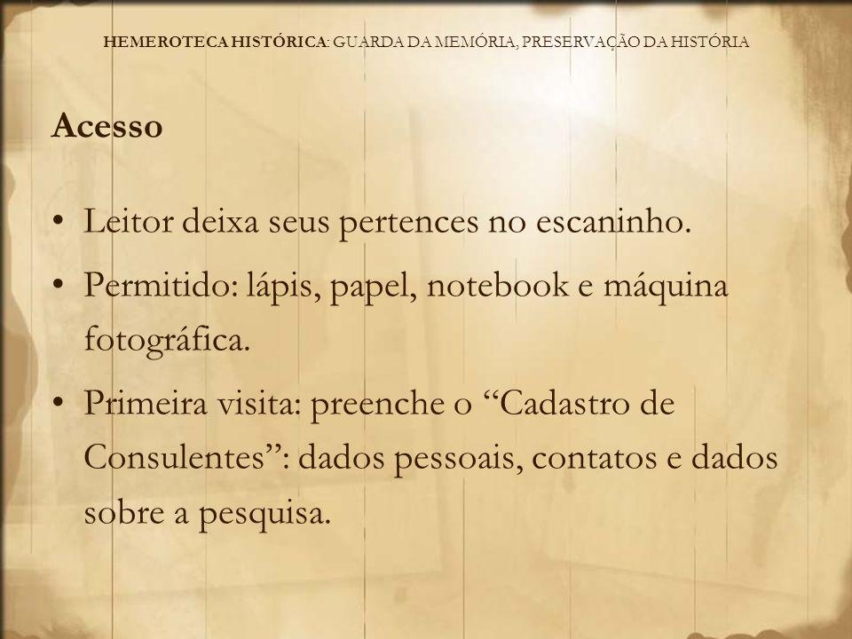 HEMEROTECA HISTÓRICA: GUARDA DA MEMÓRIA, PRESERVAÇÃO DA HISTÓRIA Acesso (continua) Não é permitido aos leitores o livre acesso às estantes.