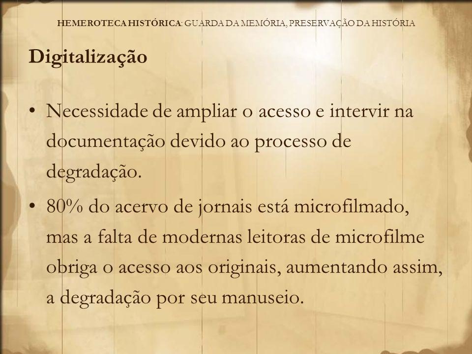 HEMEROTECA HISTÓRICA: GUARDA DA MEMÓRIA, PRESERVAÇÃO DA HISTÓRIA Projetos de Digitalização: 2006- parceria com o APM e a Sec.
