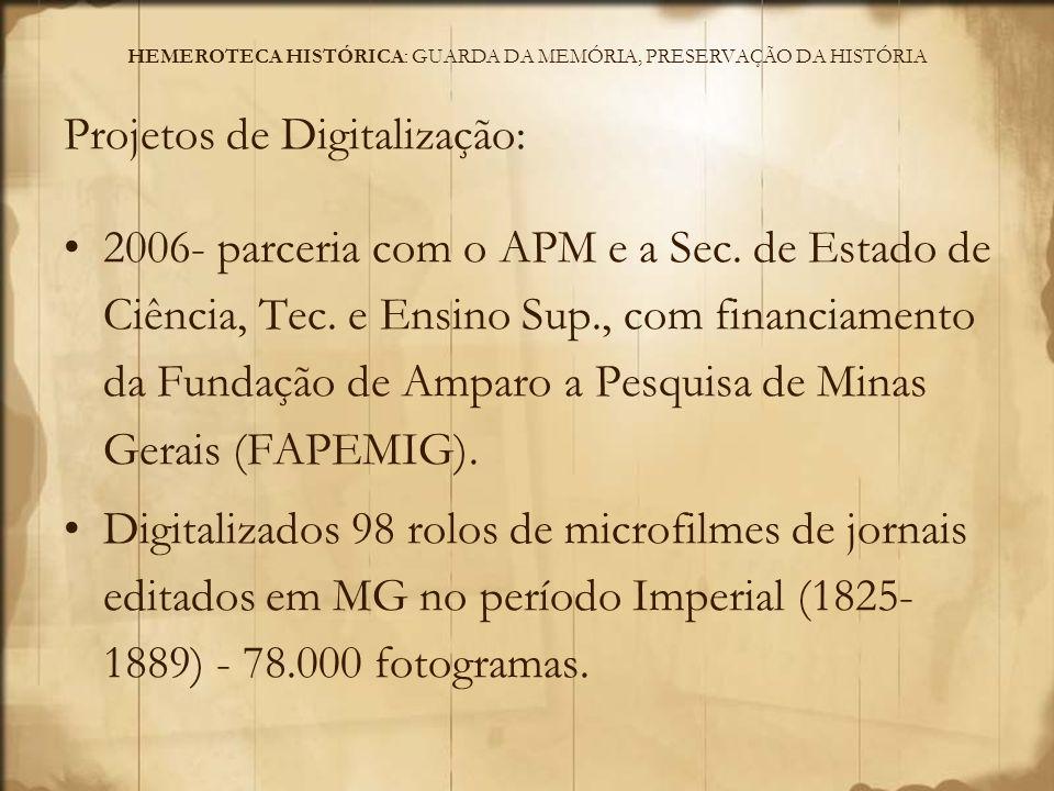 HEMEROTECA HISTÓRICA: GUARDA DA MEMÓRIA, PRESERVAÇÃO DA HISTÓRIA Projetos de Digitalização: 2007 até 2010 (ainda em andamento) recursos orçamentários da SEC.