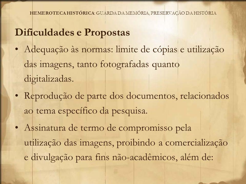 HEMEROTECA HISTÓRICA: GUARDA DA MEMÓRIA, PRESERVAÇÃO DA HISTÓRIA Dificuldades e Propostas Crédito em nome da instituição; Doação do produto final da pesquisa à Biblioteca Pública.
