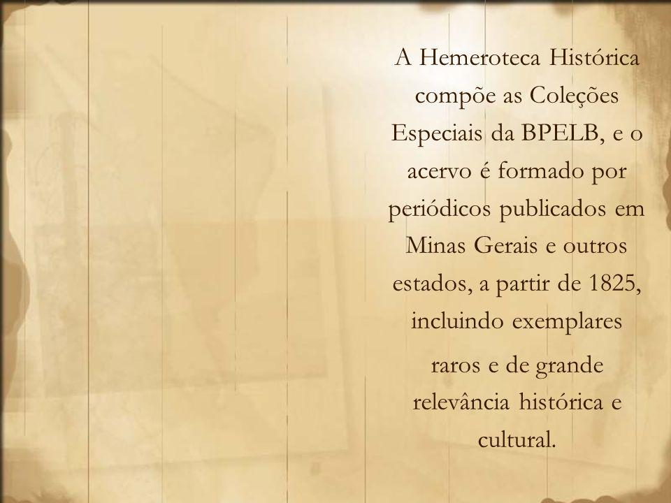 HEMEROTECA HISTÓRICA: GUARDA DA MEMÓRIA, PRESERVAÇÃO DA HISTÓRIA Histórico Coleção teve início em Ouro Preto, no final do séc.