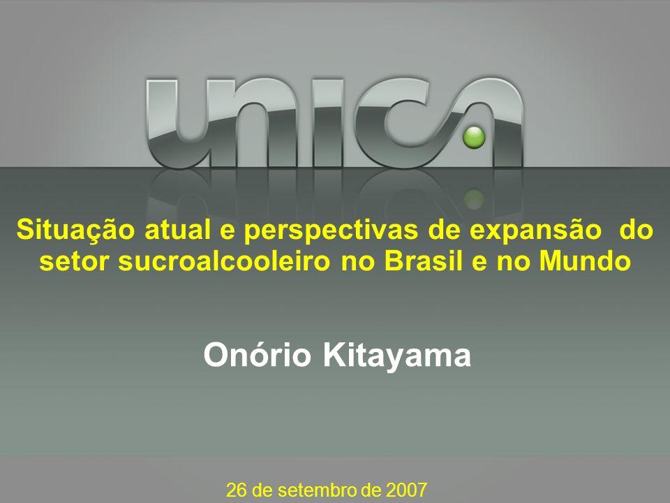 26 de setembro de 2007 Onório Kitayama Situação atual e perspectivas de expansão do setor sucroalcooleiro no Brasil e no Mundo