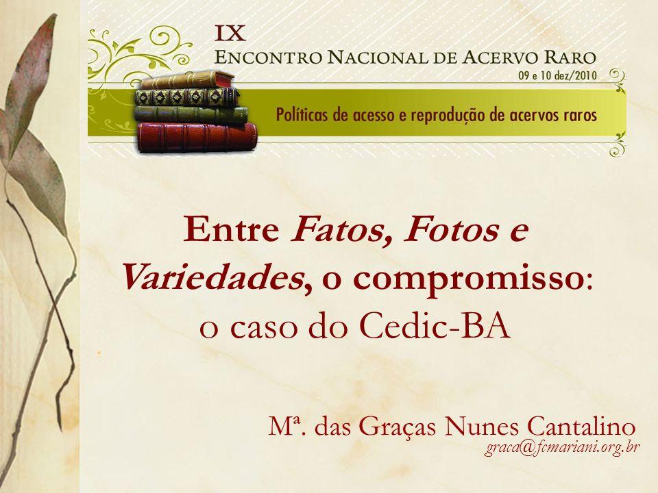 Entre Fatos, Fotos e Variedades, o compromisso: o caso do Cedic-BA Mª. das Graças Nunes Cantalino graca@fcmariani.org.br