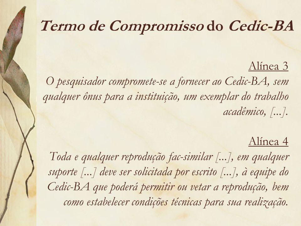 Alínea 3 O pesquisador compromete-se a fornecer ao Cedic-BA, sem qualquer ônus para a instituição, um exemplar do trabalho acadêmico, [...]. Alínea 4