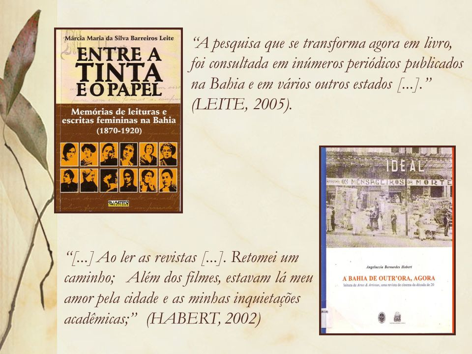 A pesquisa que se transforma agora em livro, foi consultada em inúmeros periódicos publicados na Bahia e em vários outros estados [...]. (LEITE, 2005)