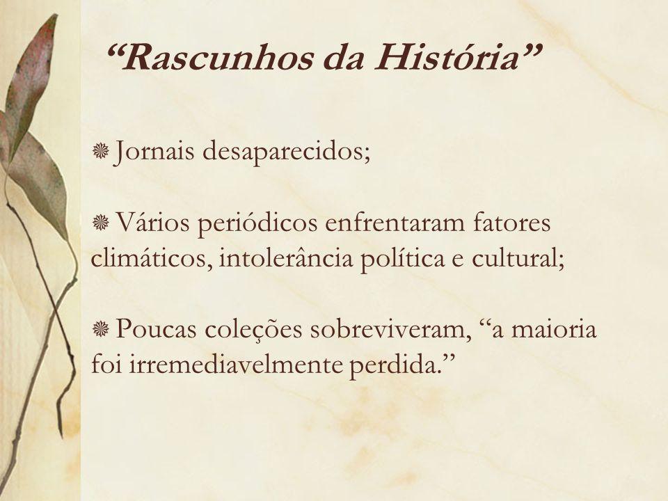 Rascunhos da História Jornais desaparecidos; Vários periódicos enfrentaram fatores climáticos, intolerância política e cultural; Poucas coleções sobre