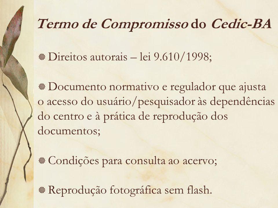 Termo de Compromisso do Cedic-BA Direitos autorais – lei 9.610/1998; Documento normativo e regulador que ajusta o acesso do usuário/pesquisador às dep