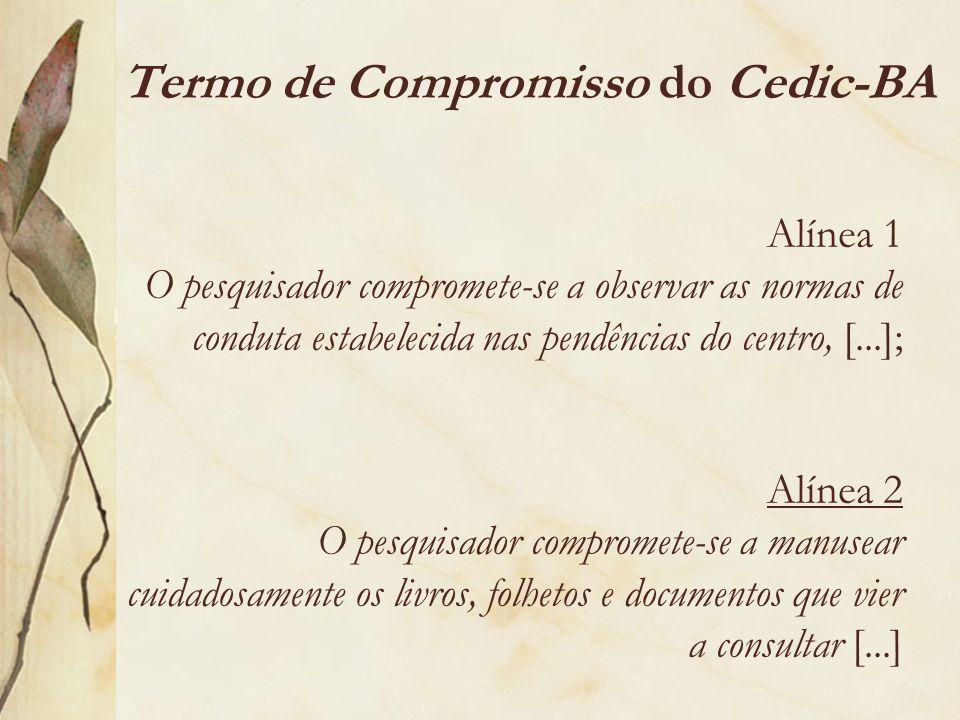 Alínea 3 O pesquisador compromete-se a fornecer ao Cedic-BA, sem qualquer ônus para a instituição, um exemplar do trabalho acadêmico, [...].