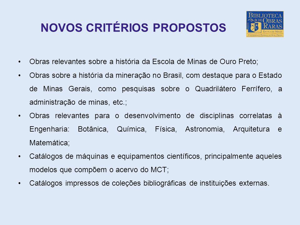 NOVOS CRITÉRIOS PROPOSTOS Obras relevantes sobre a história da Escola de Minas de Ouro Preto; Obras sobre a história da mineração no Brasil, com desta