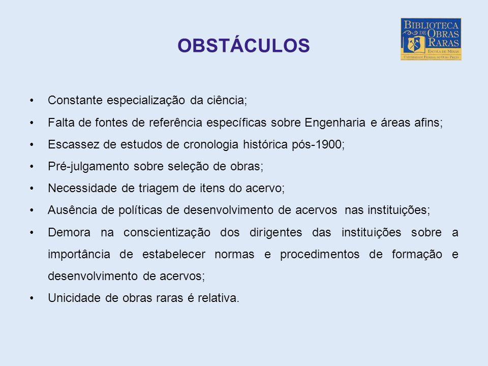 OBSTÁCULOS Constante especialização da ciência; Falta de fontes de referência específicas sobre Engenharia e áreas afins; Escassez de estudos de crono