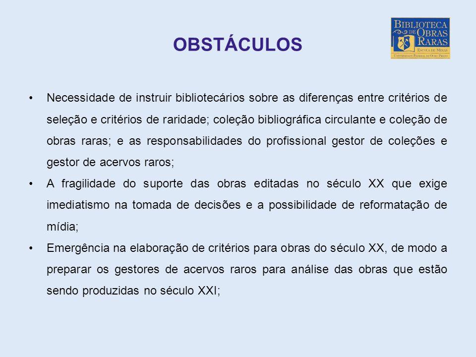 OBSTÁCULOS Necessidade de instruir bibliotecários sobre as diferenças entre critérios de seleção e critérios de raridade; coleção bibliográfica circul