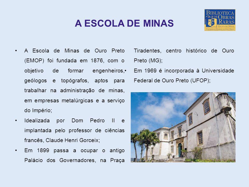 A ESCOLA DE MINAS A Escola de Minas de Ouro Preto (EMOP) foi fundada em 1876, com o objetivo de formar engenheiros, geólogos e topógrafos, aptos para