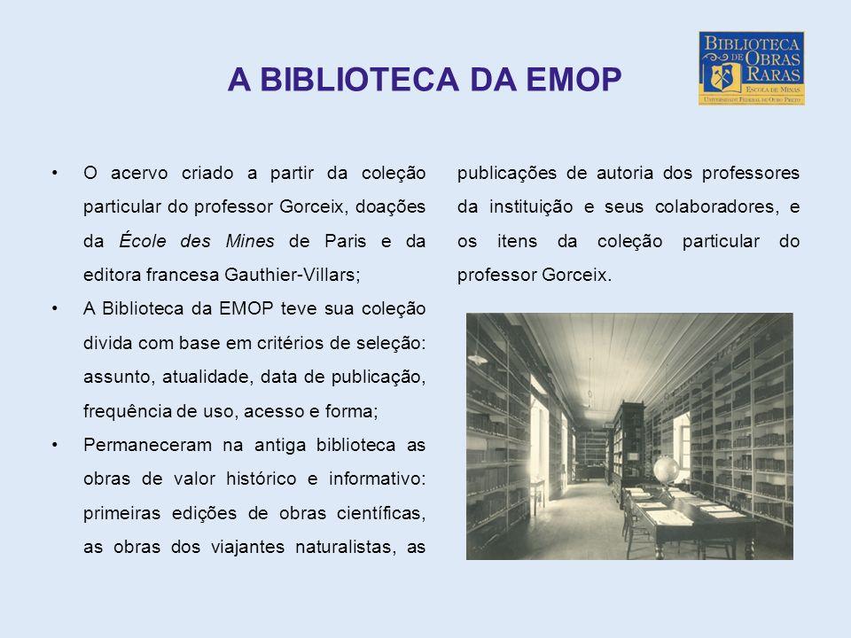 A BIBLIOTECA DA EMOP O acervo criado a partir da coleção particular do professor Gorceix, doações da École des Mines de Paris e da editora francesa Ga