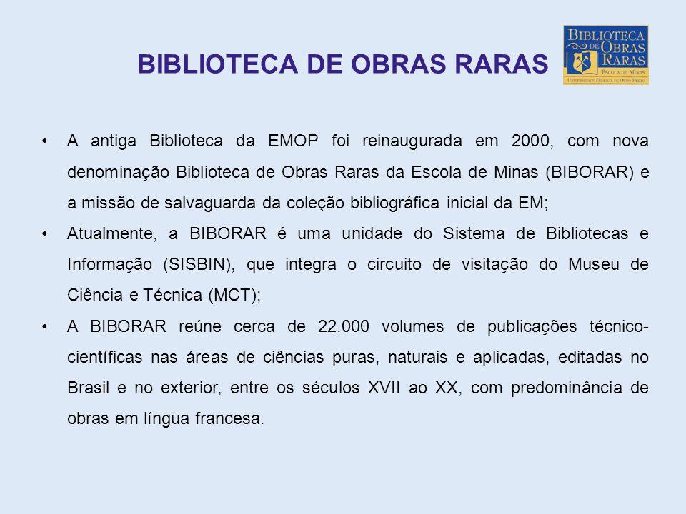 BIBLIOTECA DE OBRAS RARAS A antiga Biblioteca da EMOP foi reinaugurada em 2000, com nova denominação Biblioteca de Obras Raras da Escola de Minas (BIB
