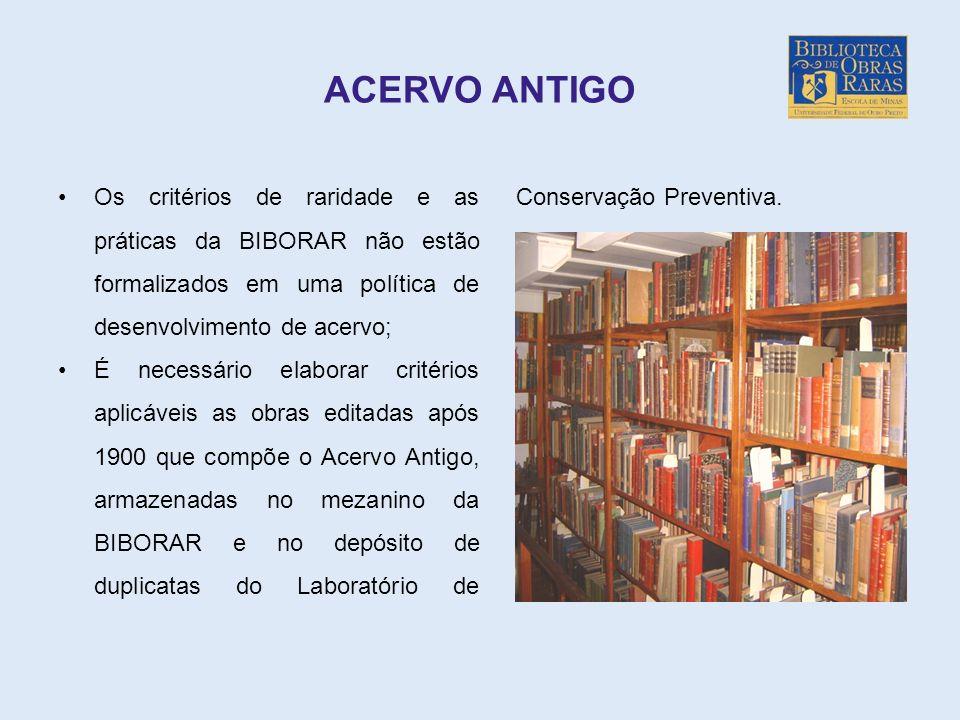 ACERVO ANTIGO Os critérios de raridade e as práticas da BIBORAR não estão formalizados em uma política de desenvolvimento de acervo; É necessário elab