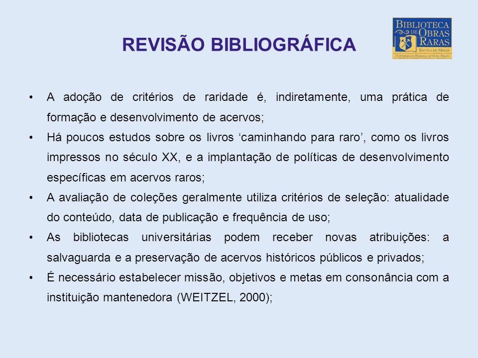 REVISÃO BIBLIOGRÁFICA A adoção de critérios de raridade é, indiretamente, uma prática de formação e desenvolvimento de acervos; Há poucos estudos sobr