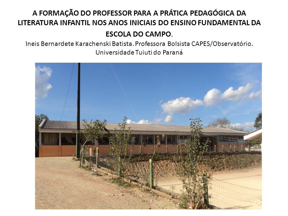A FORMAÇÃO DO PROFESSOR PARA A PRÁTICA PEDAGÓGICA DA LITERATURA INFANTIL NOS ANOS INICIAIS DO ENSINO FUNDAMENTAL DA ESCOLA DO CAMPO. Ineis Bernardete