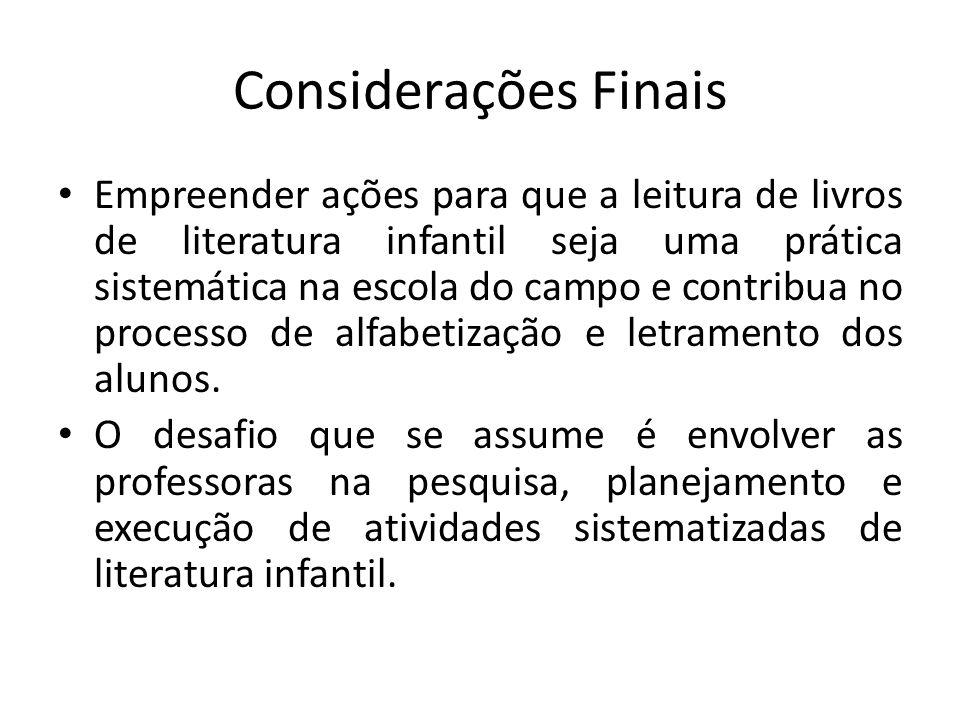 Considerações Finais Empreender ações para que a leitura de livros de literatura infantil seja uma prática sistemática na escola do campo e contribua