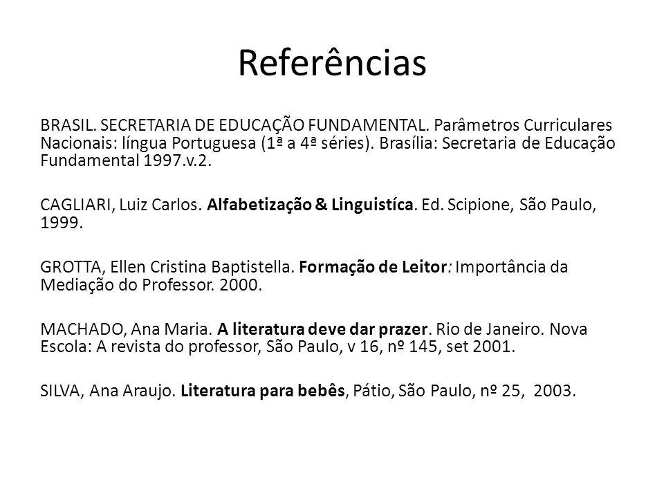 Referências BRASIL. SECRETARIA DE EDUCAÇÃO FUNDAMENTAL. Parâmetros Curriculares Nacionais: língua Portuguesa (1ª a 4ª séries). Brasília: Secretaria de