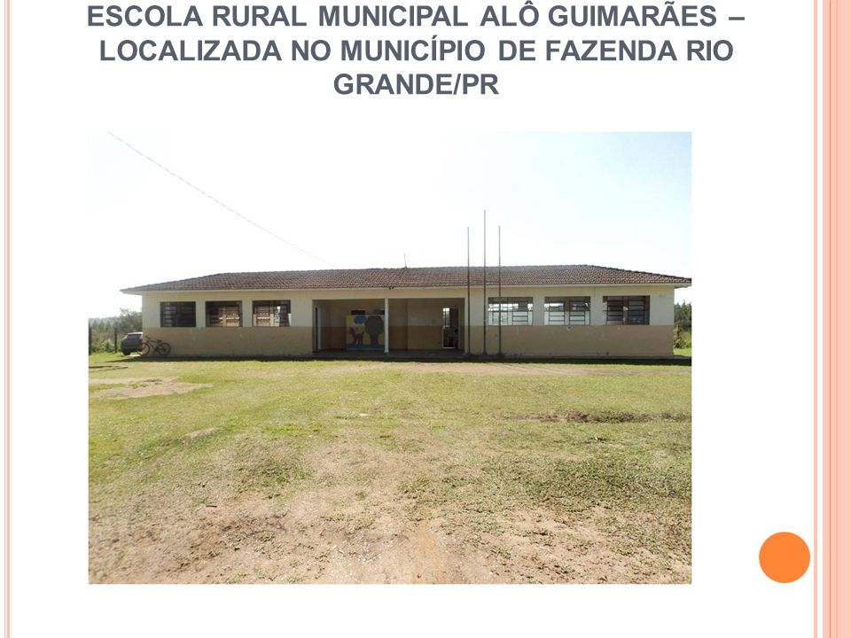ESCOLA RURAL MUNICIPAL ALÔ GUIMARÃES – LOCALIZADA NO MUNICÍPIO DE FAZENDA RIO GRANDE/PR
