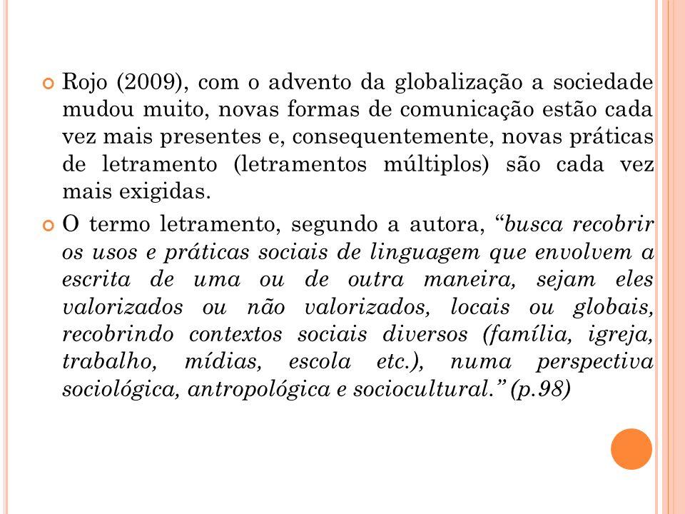Rojo (2009), com o advento da globalização a sociedade mudou muito, novas formas de comunicação estão cada vez mais presentes e, consequentemente, nov