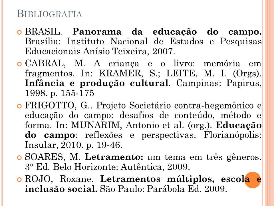B IBLIOGRAFIA BRASIL. Panorama da educação do campo. Brasília: Instituto Nacional de Estudos e Pesquisas Educacionais Anísio Teixeira, 2007. CABRAL, M