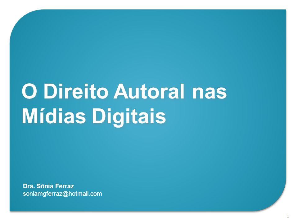 1 Dra. Sônia Ferraz soniamgferraz@hotmail.com O Direito Autoral nas Mídias Digitais O Direito Autoral nas Mídias Digitais