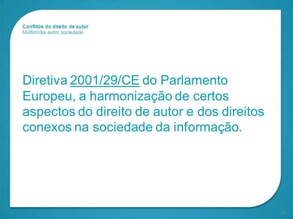 26 Diretiva 2001/29/CE do Parlamento Europeu, a harmonização de certos aspectos do direito de autor e dos direitos conexos na sociedade da informação.