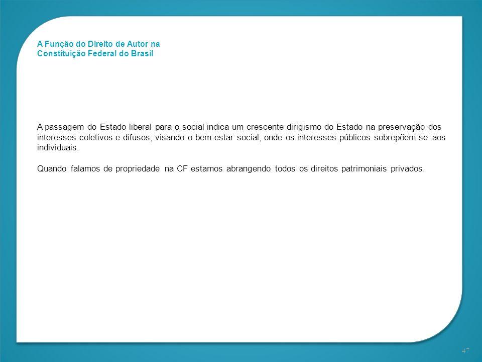 47 A Função do Direito de Autor na Constituição Federal do Brasil A passagem do Estado liberal para o social indica um crescente dirigismo do Estado n