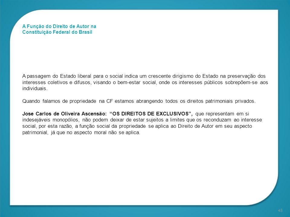 48 A Função do Direito de Autor na Constituição Federal do Brasil A passagem do Estado liberal para o social indica um crescente dirigismo do Estado n