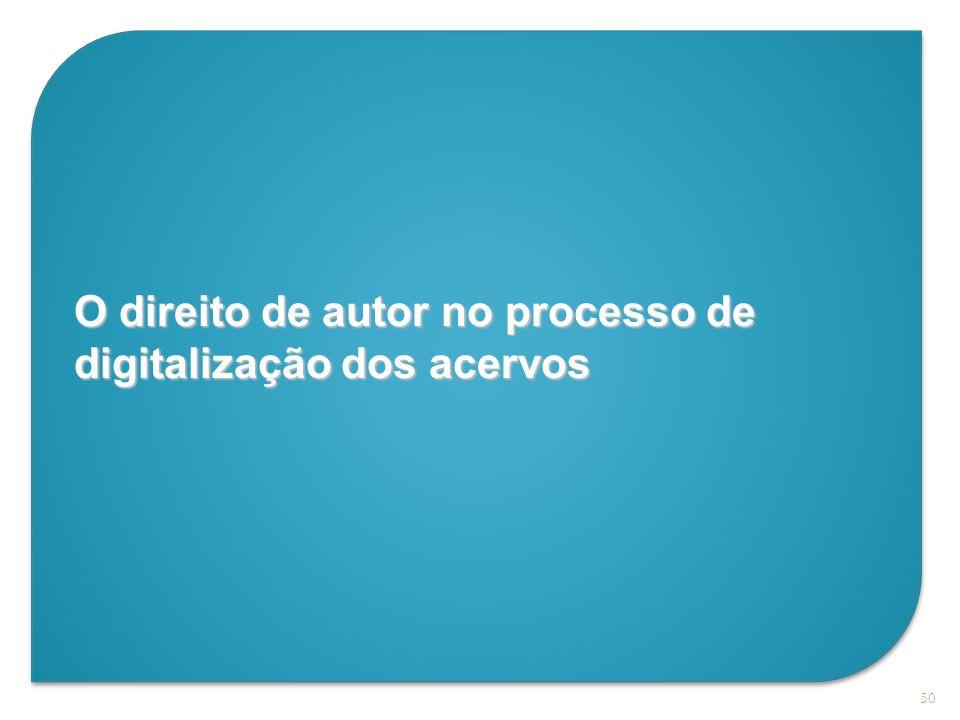 50 O direito de autor no processo de digitalização dos acervos