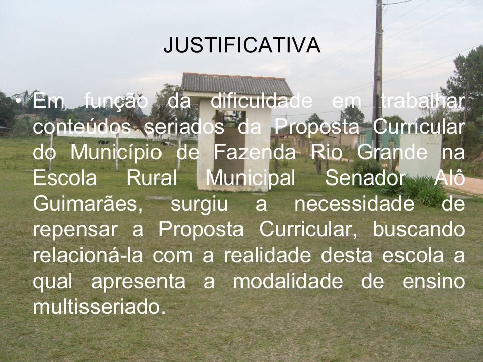JUSTIFICATIVA Em função da dificuldade em trabalhar conteúdos seriados da Proposta Curricular do Município de Fazenda Rio Grande na Escola Rural Munic