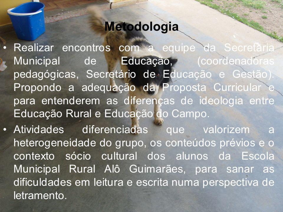 Metodologia Realizar encontros com a equipe da Secretaria Municipal de Educação, (coordenadoras pedagógicas, Secretário de Educação e Gestão). Propond