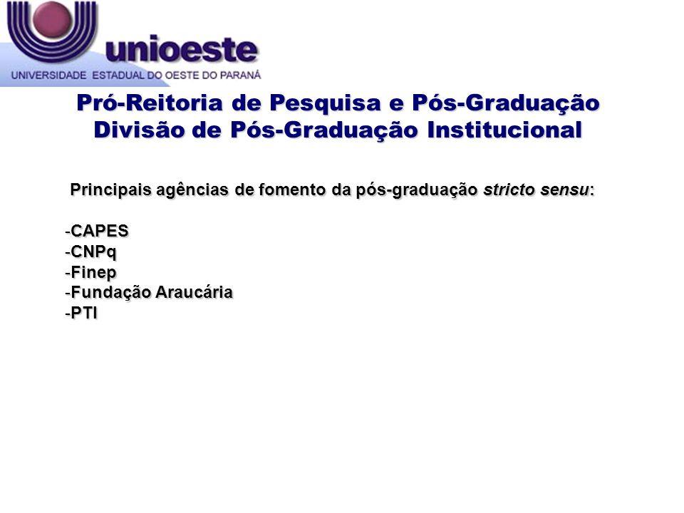 Pró-Reitoria de Pesquisa e Pós-Graduação Divisão de Pós-Graduação Institucional Principais agências de fomento da pós-graduação stricto sensu: -CAPES