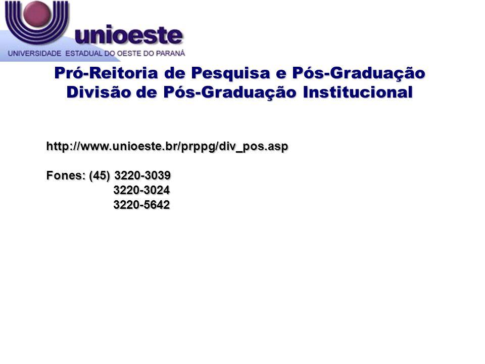 Pró-Reitoria de Pesquisa e Pós-Graduação Divisão de Pós-Graduação Institucional http://www.unioeste.br/prppg/div_pos.asp Fones: (45) 3220-3039 3220-30