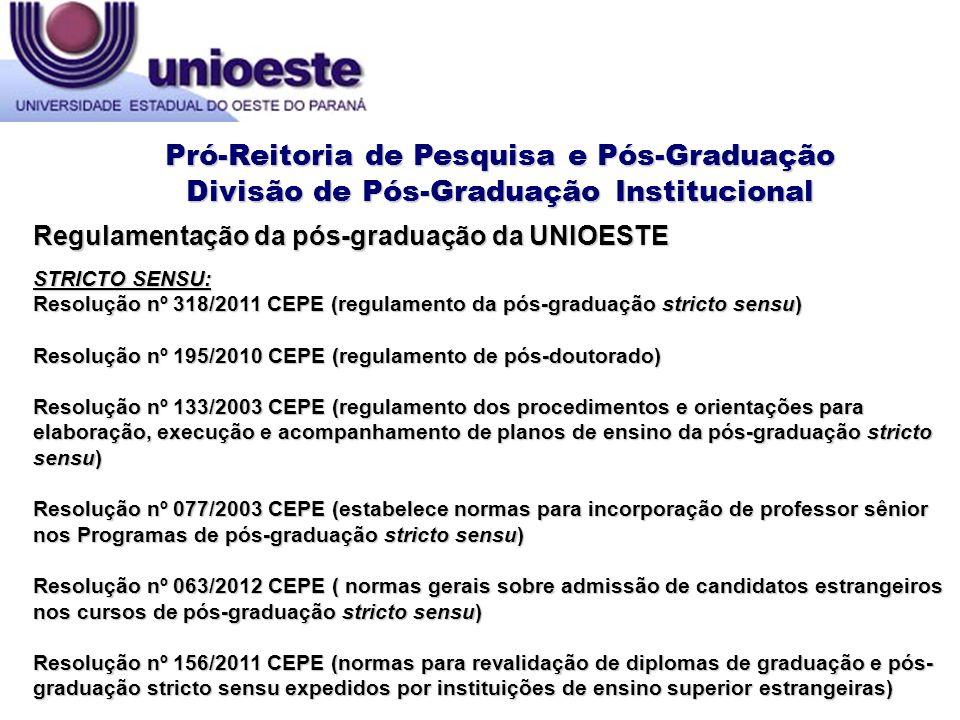 STRICTO SENSU: Resolução nº 318/2011 CEPE (regulamento da pós-graduação stricto sensu) Resolução nº 195/2010 CEPE (regulamento de pós-doutorado) Resol
