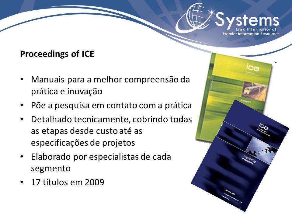Proceedings of ICE Manuais para a melhor compreensão da prática e inovação Põe a pesquisa em contato com a prática Detalhado tecnicamente, cobrindo todas as etapas desde custo até as especificações de projetos Elaborado por especialistas de cada segmento 17 títulos em 2009