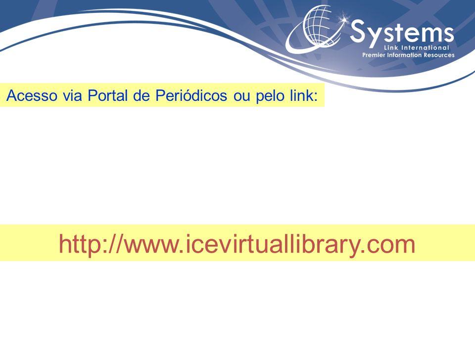 http://www.icevirtuallibrary.com Acesso via Portal de Periódicos ou pelo link: