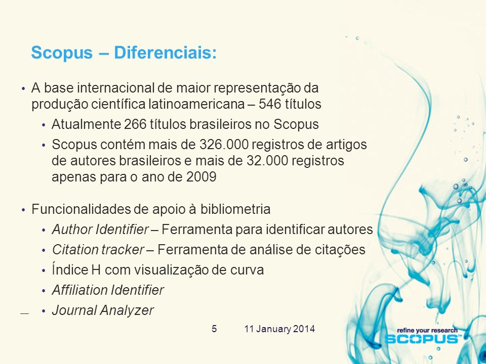 11 January 20145 Scopus – Diferenciais: A base internacional de maior representação da produção científica latinoamericana – 546 títulos Atualmente 26